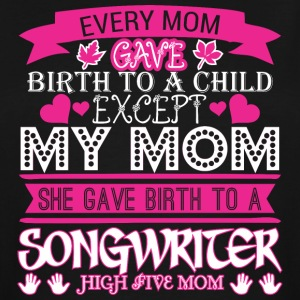 Every Mom Gave Birth To Child Songwriter - Men's Tall T-Shirt