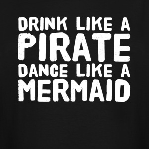 Drink Like a pirate dance like a mermaid - Men's Tall T-Shirt