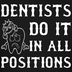 Dentists Do It In All Positions - Men's Tall T-Shirt