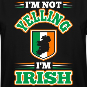 Im Not Yelling Im Irish - Men's Tall T-Shirt