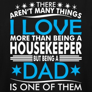 There Arent Many Things Love Being Housekeeper Dad - Men's Tall T-Shirt