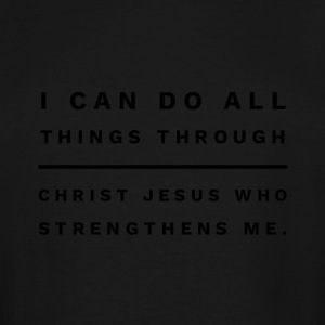 I can do all things through Christ Jesus - Men's Tall T-Shirt
