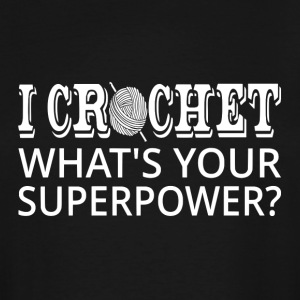 I Crochet What's Your Superpower? - Men's Tall T-Shirt