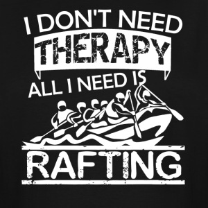 All I Need Is Rafting Shirt - Men's Tall T-Shirt