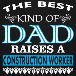 The Best Kind Of Dad Raises A Construction Worker - Men's Tall T-Shirt