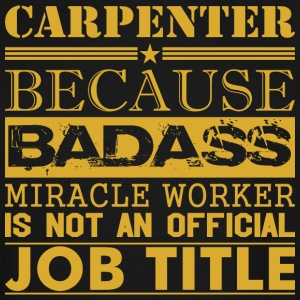 Carpenter Because Miracle Worker Not Job Title - Men's Tall T-Shirt