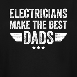 electricians make the best dads - Men's Tall T-Shirt