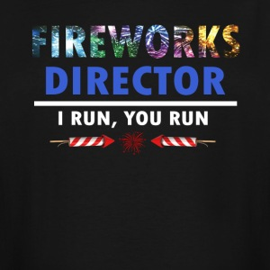 Fireworks Director I Run You Run T-shirt - Men's Tall T-Shirt