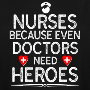 Nurse Because Even Doctors Need Heroes - Men's Tall T-Shirt
