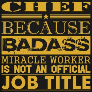 Chef Because Miracle Worker Not Job Title - Men's Tall T-Shirt