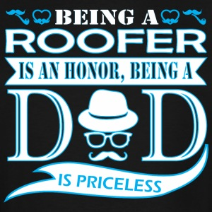 Being Roofer Is Honor Being Dad Priceless - Men's Tall T-Shirt