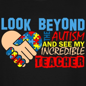 Look Beyond The Autism & See My Incredible Teacher - Men's Tall T-Shirt