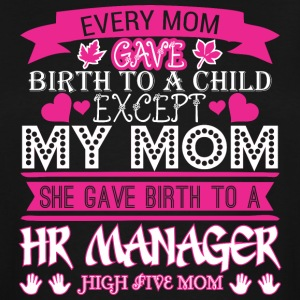 Every Mom Gave Birth To Child HR Manager - Men's Tall T-Shirt