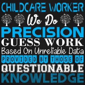 Childcare Worker Do Precision Work Unreliable Data - Men's Tall T-Shirt