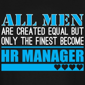 All Men Created Equal Finest Become Hr Manager - Men's Tall T-Shirt
