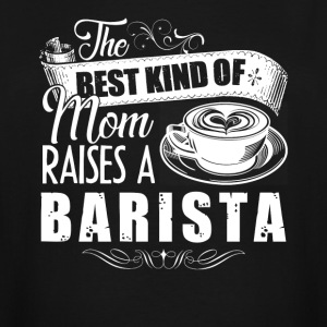 The Best Kind Of Mom Raises A Barista Shirt - Men's Tall T-Shirt