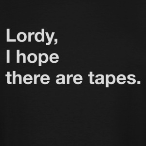 Lordy, I Hope There Are Tapes - Men's Tall T-Shirt