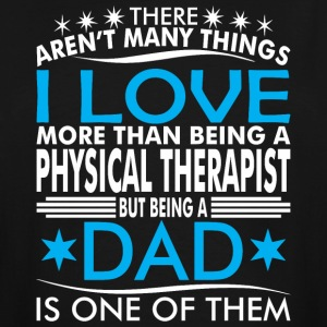There Arent Many Things Love Being Physical Dad - Men's Tall T-Shirt
