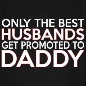 Only The Best Husbands Get Promoted To Daddy - Men's Tall T-Shirt