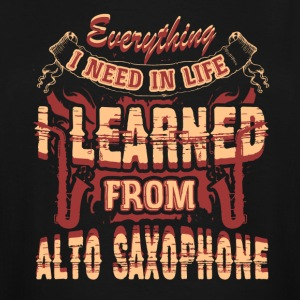 I NEED IN LIFE I LEARNED FROM ALTO SAXOPHONE SHIRT - Men's Tall T-Shirt