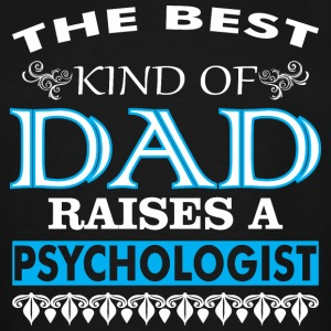 The Best Kind Of Dad Raises A Psychologist - Men's Tall T-Shirt