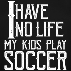 No Life My Kids Play Soccer - Men's Tall T-Shirt