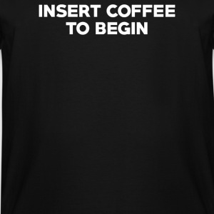 INSERT COFFEE TO BEGIN - Men's Tall T-Shirt