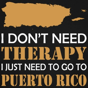 I Dont Need Therapy I Just Want To Go Puerto Rico - Men's Tall T-Shirt