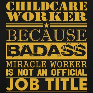 Childcare Worker Because Miracle Worker Not Job - Men's Tall T-Shirt