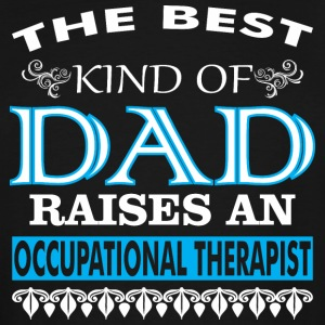 The Best Kind Of Dad Raises Occupational Therapist - Men's Tall T-Shirt