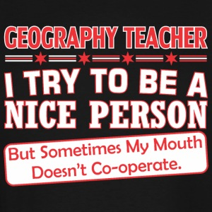 Geography Teacher Nice Persn Mouth Doesnt Cooperte - Men's Tall T-Shirt