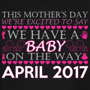This Mothers Day We Have A Baby On Way April 2017 - Men's Tall T-Shirt