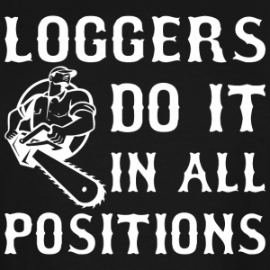 Loggers Do It In All Positions - Men's Tall T-Shirt