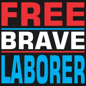 Free Brave Laborer - Men's Tall T-Shirt