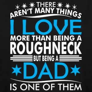 There Arent Many Things Love Being Roughneck Dad - Men's Tall T-Shirt
