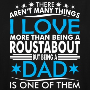 There Arent Many Things Love Being Roustabout Dad - Men's Tall T-Shirt