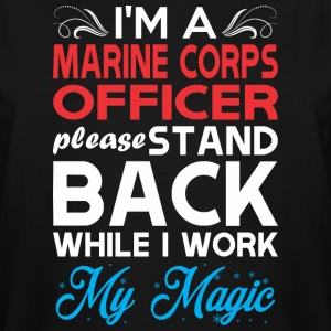 Im Marine Corps Officer Stand Back I Work My Magic - Men's Tall T-Shirt