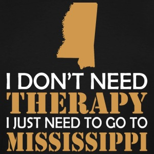 I Dont Need Therapy I Just Want To Go Mississippi - Men's Tall T-Shirt