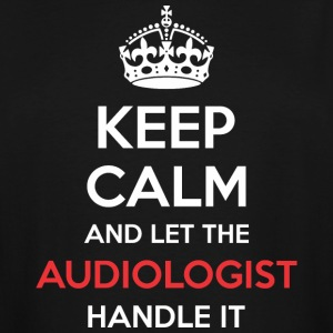 Keep Calm And Let Audiologist Handle It - Men's Tall T-Shirt