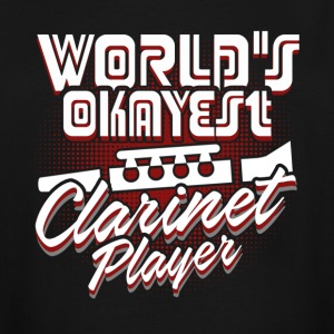 WORLD S OKAYEST CLARINET PLAYER SHIRT - Men's Tall T-Shirt
