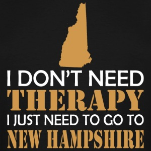 I Dont Need Therapy I Just Want ToGo New Hampshire - Men's Tall T-Shirt