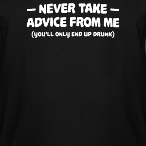 NEVER TAKE ADVICE FROM ME - Men's Tall T-Shirt