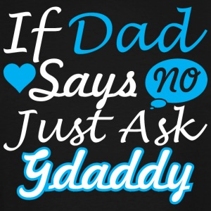 If Dad Says No Just Ask Gdaddy - Men's Tall T-Shirt