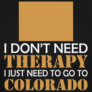 I Dont Need Therapy I Just Want To Go Colorado - Men's Tall T-Shirt