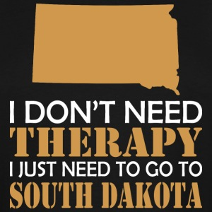 I Dont Need Therapy I Just Want To Go South Dakota - Men's Tall T-Shirt