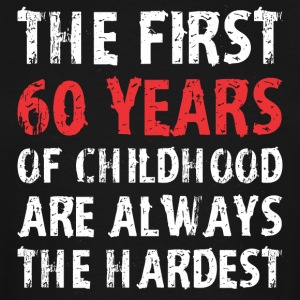 The First 60 Years Of Childhood Are Always Hardest - Men's Tall T-Shirt