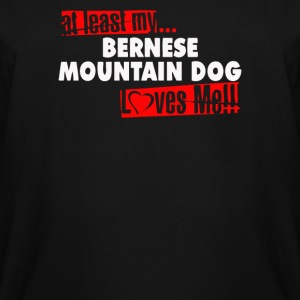At Least My Bernese Mountain Dog Loves Me - Men's Tall T-Shirt