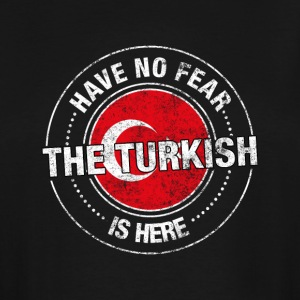 Have No Fear The Turkish Is Here - Men's Tall T-Shirt