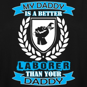 My Daddy Better Laborer Than Your Daddy - Men's Tall T-Shirt