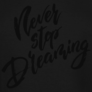 Never stop dreaming new - Men's Tall T-Shirt